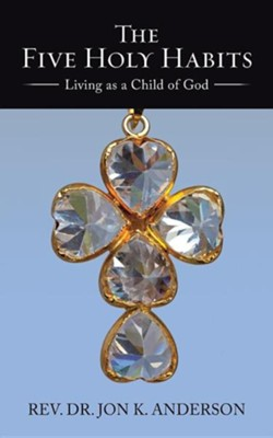 The Five Holy Habits: Living as a Child of God  -     By: Jon K. Anderson