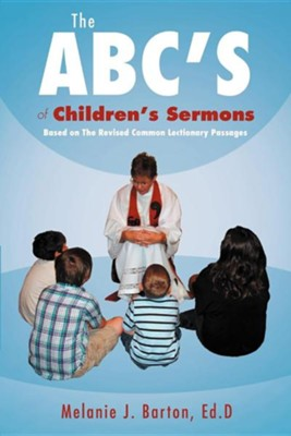 The ABC's of Children's Sermons: Based on the Revised Common Lectionary Passages  -     By: Dr. Melanie Barton