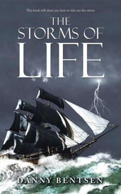 The Storms of Life  -     By: Danny Bentsen