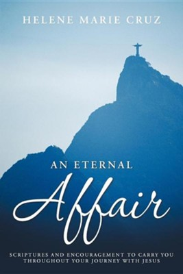 An Eternal Affair: Scriptures and Encouragement to Carry You Throughout Your Journey with Jesus  -     By: Helene Marie Cruz