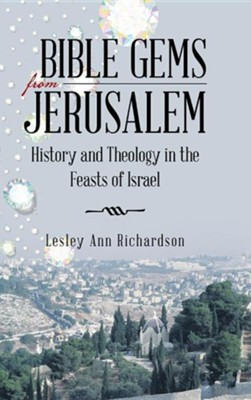Bible Gems from Jerusalem: History and Theology in the Feasts of Israel  -     By: Lesley Ann Richardson