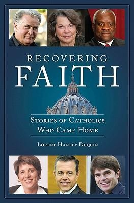 Recovering Faith: Stories of Catholics Who Came Home  -     By: Lorene Hanley Duquin