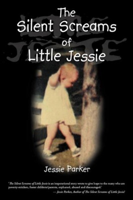 The Silent Screams of Little Jessie  -     By: Jessie Parker