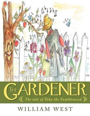 The Gardener: The Tale of Toby the Tumbleweed  -     By: William West
