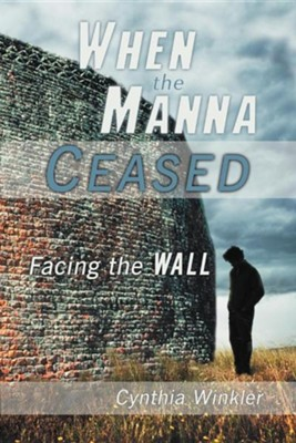 When the Manna Ceased: Facing the Wall  -     By: Cynthia Winkler