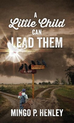 A Little Child Can Lead Them  -     By: Mingo P. Henley