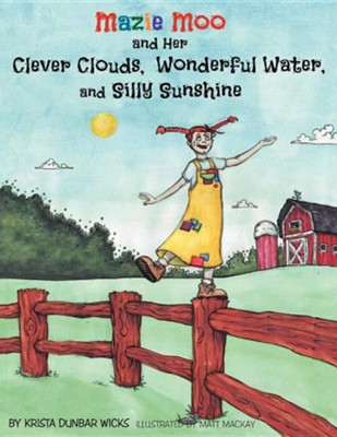 Mazie Moo and Her Clever Clouds, Wonderful Water and Silly Sunshine  -     By: Krista Wicks
