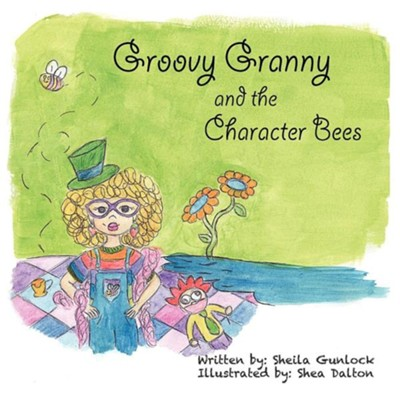 Groovy Granny and the Character Bees  -     By: Sheila Gunlock