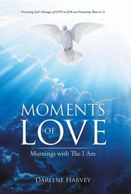 Moments of Love: Mornings with the I Am  -     By: Darlene Harvey