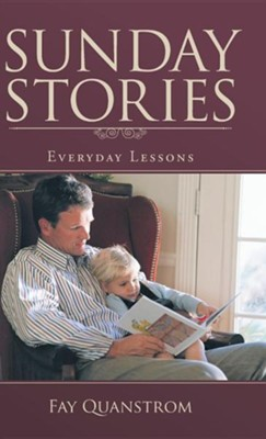 Sunday Stories: Everyday Lessons  -     By: Fay Quanstrom