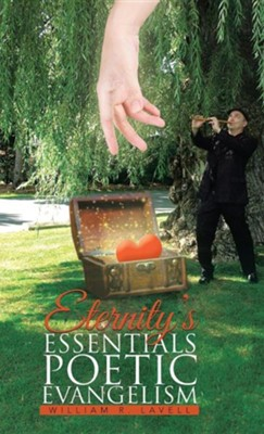 Eternity's Essentials Poetic Evangelism  -     By: William R. Lavell