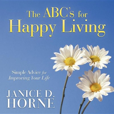 The ABC's for Happy Living: Simple Advice for Improving Your Life  -     By: Janice D. Horne