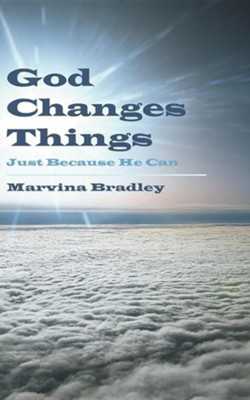 God Changes Things: Just Because He Can  -     By: Marvina Bradley