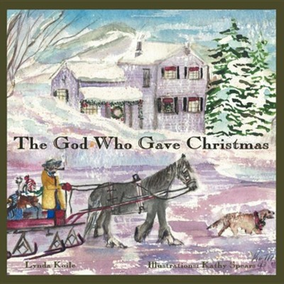 The God Who Gave Christmas  -     By: Lynda Koile