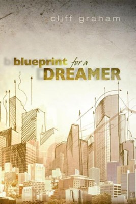 Blueprint for a Dreamer  -     By: Cliff Graham