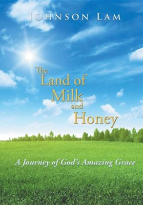 The Land of Milk and Honey: A Journey of God's Amazing Grace  -     By: Johnson Lam