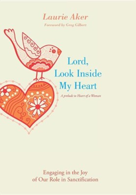 Lord, Look Inside My Heart: Engaging in the Joy of Our Role in Sanctification  -     By: Laurie Aker