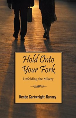 Hold Onto Your Fork: Unfolding the Misery  -     By: Renee Cartwright Burney