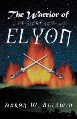 The Warrior of Elyon  -     By: Aaron W. Baldwin