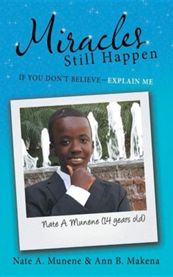 Miracles Still Happen: If You Don't Believe-Explain Me  -     By: Nate A. Munene, Ann B. Makena