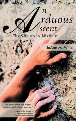 An Arduous Ascent: The Climb of a Lifetime  -     By: Joann M. Wills