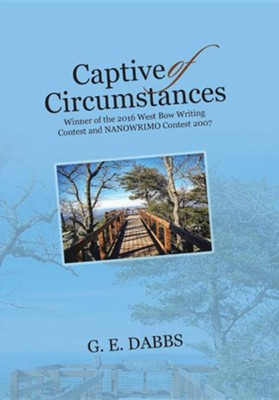 Captive of Circumstances: Winner of the 2016 West Bow Writing Contest and Nanowrimo Contest 2007  -     By: G.E. Dabbs