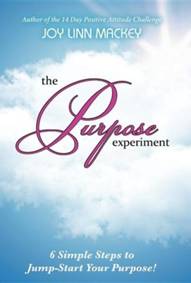 The Purpose Experiment: 6 Simple Steps to Jumpstart Your Purpose  -     By: Joy Linn Mackey