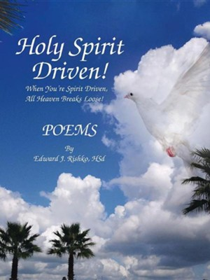 Holy Spirit Driven!: When You're Spirit Driven, All Heaven Breaks Loose!  -     By: Edward J. Rishko