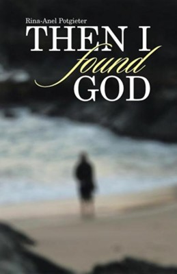 Then I Found God  -     By: Rina-Anel Potgieter