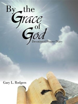 By the Grace of God: Devotional/Prayer Diary  -     By: Gary L. Rodgers
