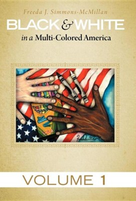 Black & White in a Multi-Colored America: Volume 1  -     By: Freeda J. Simmons-McMillan