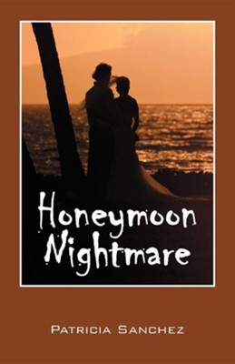 Honeymoon Nightmare  -     By: Patricia Sanchez