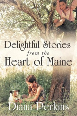 Delightful Stories from the Heart of Maine  -     By: Diana Perkins