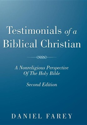 Testimonials of a Biblical Christian: A Nonreligious Perspective of the Holy Bible  -     By: Daniel Farey