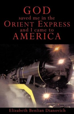 God Saved Me in the Orient Express and I Came to America  -     By: Elizabeth Benlian Dianovich