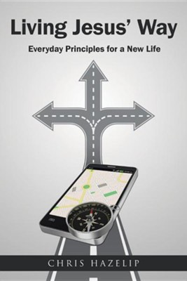 Living Jesus' Way: Everyday Principles for a New Life  -     By: Chris Hazelip