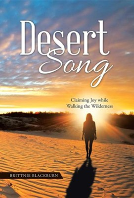 Desert Song: Claiming Joy While Walking the Wilderness  -     By: Brittnie Blackburn