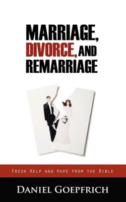 Marriage, Divorce, and Remarriage  -     By: Daniel Goepfrich