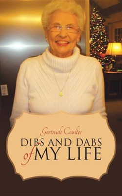 Dibs and Dabs of My Life  -     By: Gertrude Coulter