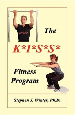 The K*i*s*s* Fitness Program  -     By: Stephen J. Winter