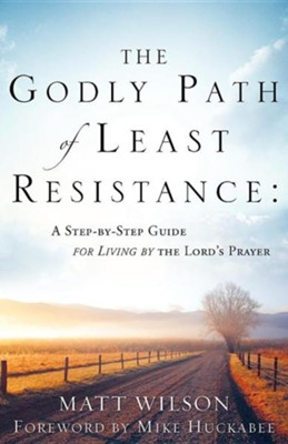 The Godly Path of Least Resistance  -     By: Matt Wilson