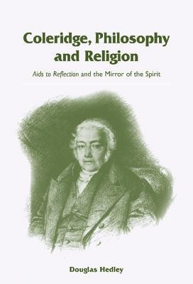 Coleridge, Philosophy and Religion: Aids to Reflection and the Mirror of the Spirit  -     By: Douglas D. Hedley