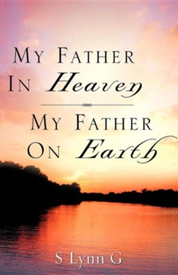 My Father in Heaven My Father on Earth  -     By: S. Lynn G.