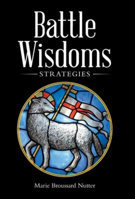 Battle Wisdoms: Strategies  -     By: Marie Broussard Nutter