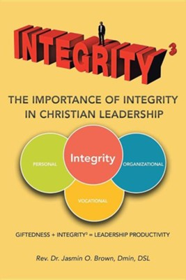 Integrity3 the Importance of Integrity in Christian Leadership: Giftedness + Integrity3 = Leadership Productivity  -     By: Jasmin O. Brown