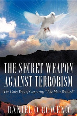 The Secret Weapon Against Terrorism  -     By: Daniel O. Ogweno