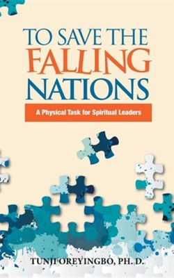To Save the Falling Nations: A Physical Task for Spiritual Leaders  -     By: Tunji Oreyingbo