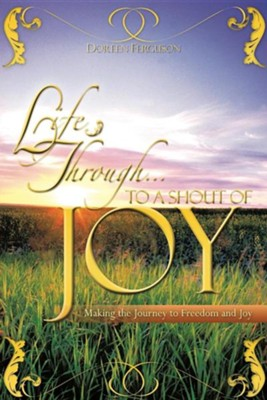 Life Through . to a Shout of Joy  -     By: Doreen Ferguson