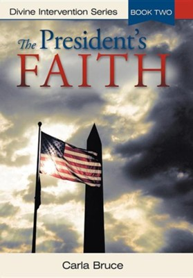 The President's Faith: Divine Intervention Series, Book Two  -     By: Carla Bruce
