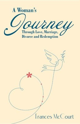 A Woman's Journey Through Love, Marriage, Divorce and Redemption  -     By: Frances McCourt
